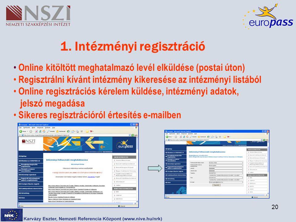 20 1. Intézményi regisztráció Online kitöltött meghatalmazó levél elküldése (postai úton) Regisztrálni kívánt intézmény kikeresése az intézményi listá