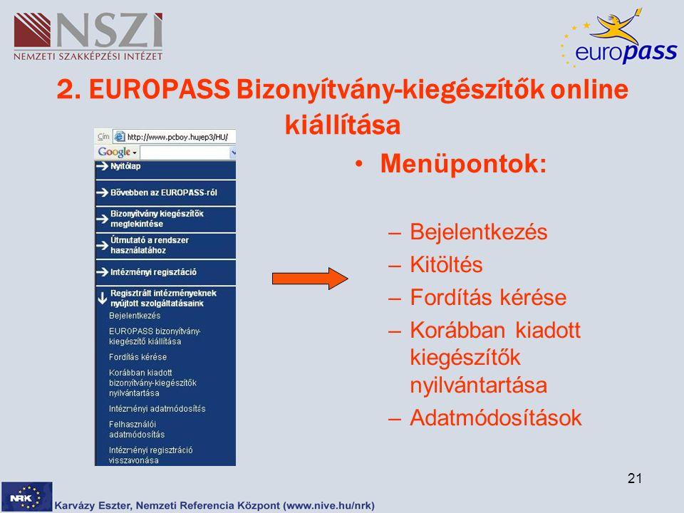 21 2. EUROPASS Bizonyítvány-kiegészítők online kiállítása Menüpontok: –Bejelentkezés –Kitöltés –Fordítás kérése –Korábban kiadott kiegészítők nyilvánt