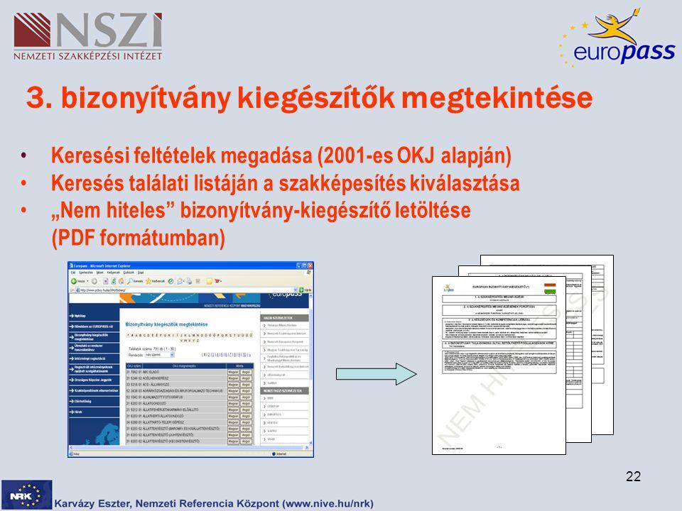 22 3. bizonyítvány kiegészítők megtekintése Keresési feltételek megadása (2001-es OKJ alapján) Keresés találati listáján a szakképesítés kiválasztása