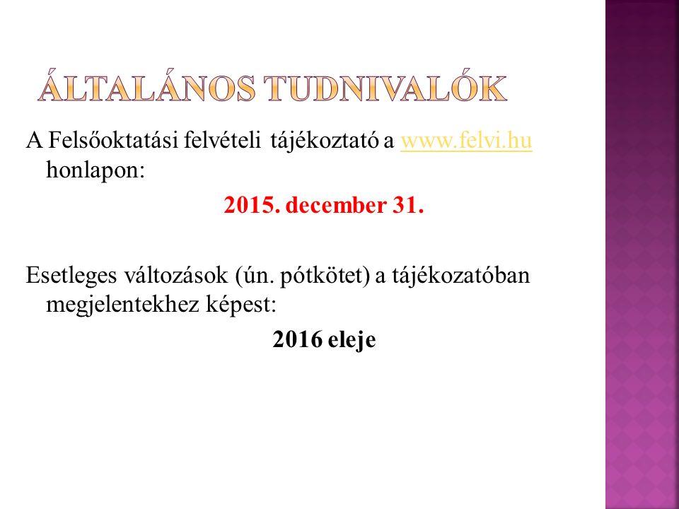 A Felsőoktatási felvételi tájékoztató a www.felvi.hu honlapon:www.felvi.hu 2015.