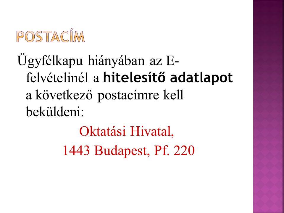 Ügyfélkapu hiányában az E- felvételinél a hitelesítő adatlapot a következő postacímre kell beküldeni: Oktatási Hivatal, 1443 Budapest, Pf.