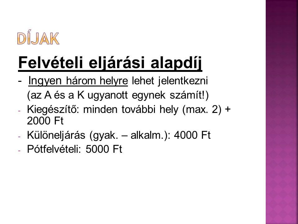 Felvételi eljárási alapdíj - Ingyen három helyre lehet jelentkezni (az A és a K ugyanott egynek számít!) - Kiegészítő: minden további hely (max.