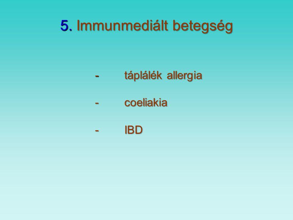 5. Immunmediált betegség -táplálék allergia -coeliakia -IBD