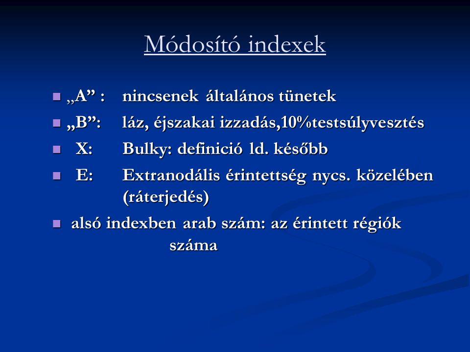 """Módosító indexek """"A :nincsenek általános tünetek """"A :nincsenek általános tünetek """"B :láz, éjszakai izzadás,10%testsúlyvesztés """"B :láz, éjszakai izzadás,10%testsúlyvesztés X:Bulky: definició ld."""