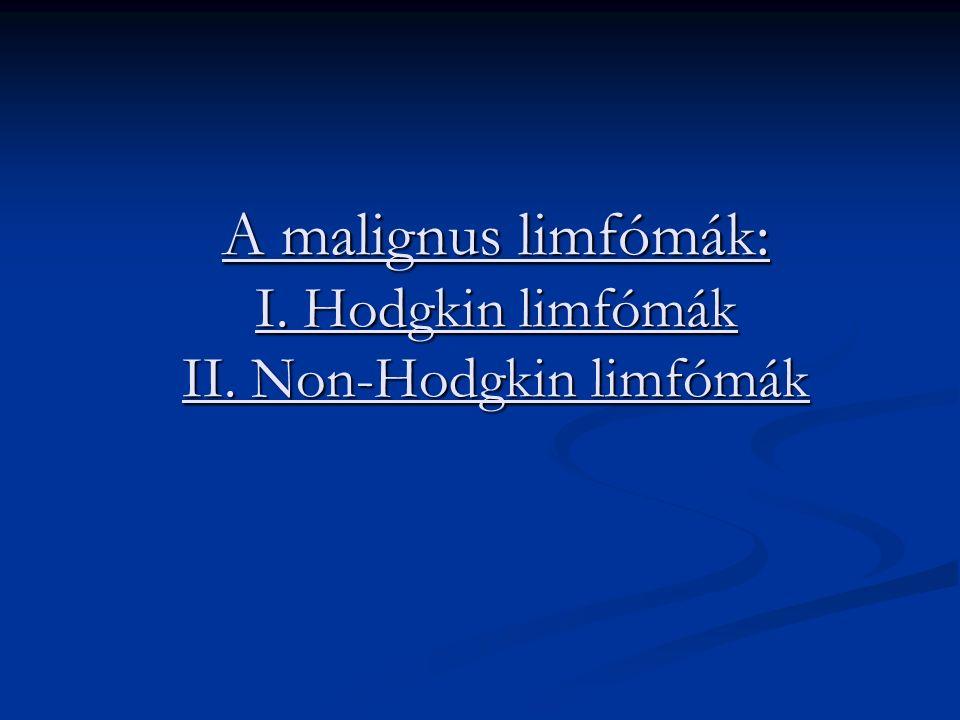 A malignus limfómák: I. Hodgkin limfómák II. Non-Hodgkin limfómák