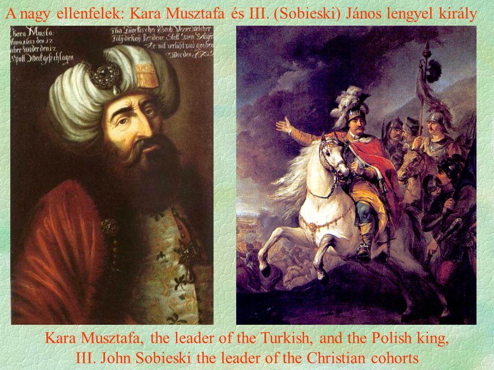 A nagy ellenfelek: Kara Musztafa és III. (Sobieski) János lengyel király Kara Musztafa, the leader of the Turkish, and the Polish king, III. John Sobi