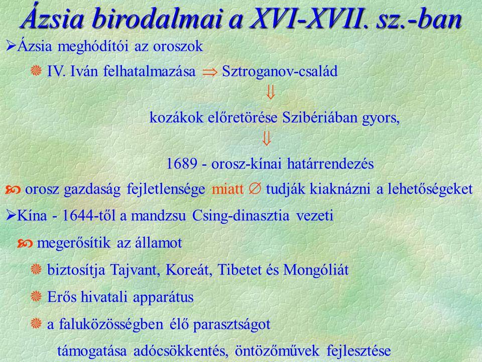  Ázsia meghódítói az oroszok  IV. Iván felhatalmazása  Sztroganov-család  kozákok előretörése Szibériában gyors,  1689 - orosz-kínai határrendezé