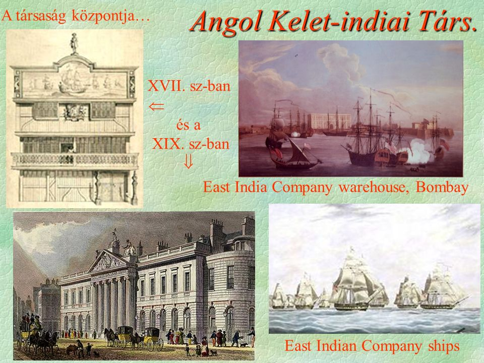 Angol Kelet-indiai Társ. East India Company warehouse, Bombay East Indian Company ships A társaság központja… XVII. sz-ban  és a XIX. sz-ban 