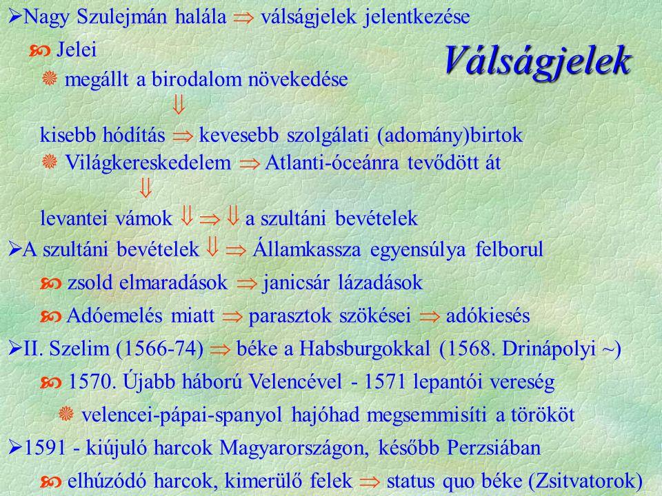  Nagy Szulejmán halála  válságjelek jelentkezése  Jelei  megállt a birodalom növekedése  kisebb hódítás  kevesebb szolgálati (adomány)birtok  Világkereskedelem  Atlanti-óceánra tevődött át  levantei vámok    a szultáni bevételek  A szultáni bevételek   Államkassza egyensúlya felborul  zsold elmaradások  janicsár lázadások  Adóemelés miatt  parasztok szökései  adókiesés  II.