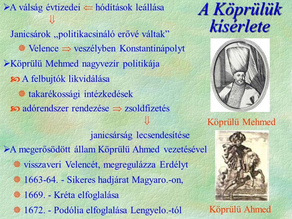 """ A válság évtizedei  hódítások leállása  Janicsárok """"politikacsináló erővé váltak  Velence  veszélyben Konstantinápolyt  Köprülü Mehmed nagyvezír politikája  A felbujtók likvidálása  takarékossági intézkedések  adórendszer rendezése  zsoldfizetés  janicsárság lecsendesítése  A megerősödött állam Köprülü Ahmed vezetésével  visszaveri Velencét, megregulázza Erdélyt  1663-64."""