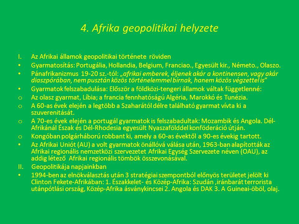 4. Afrika geopolitikai helyzete I.Az Afrikai államok geopolitikai története röviden Gyarmatosítás: Portugália, Hollandia, Belgium, Franciao., Egyesült