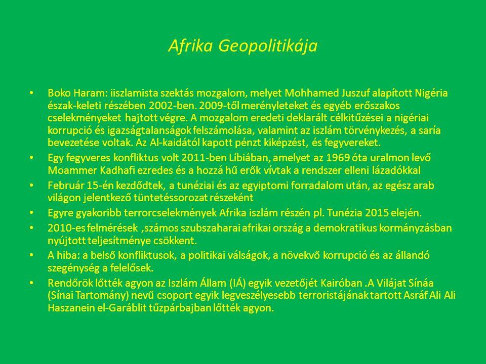 Afrika Geopolitikája Boko Haram: iiszlamista szektás mozgalom, melyet Mohhamed Juszuf alapított Nigéria észak-keleti részében 2002-ben.