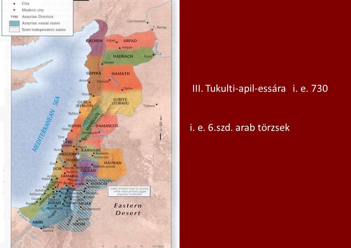 III. Tukulti-apil-essára i. e. 730 i. e. 6.szd. arab törzsek