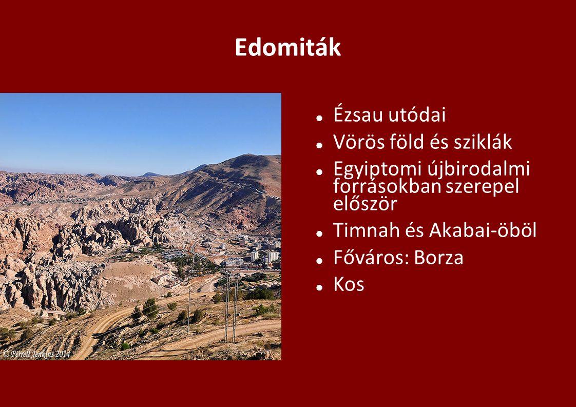 Edomiták Ézsau utódai Vörös föld és sziklák Egyiptomi újbirodalmi forrásokban szerepel először Timnah és Akabai-öböl Főváros: Borza Kos