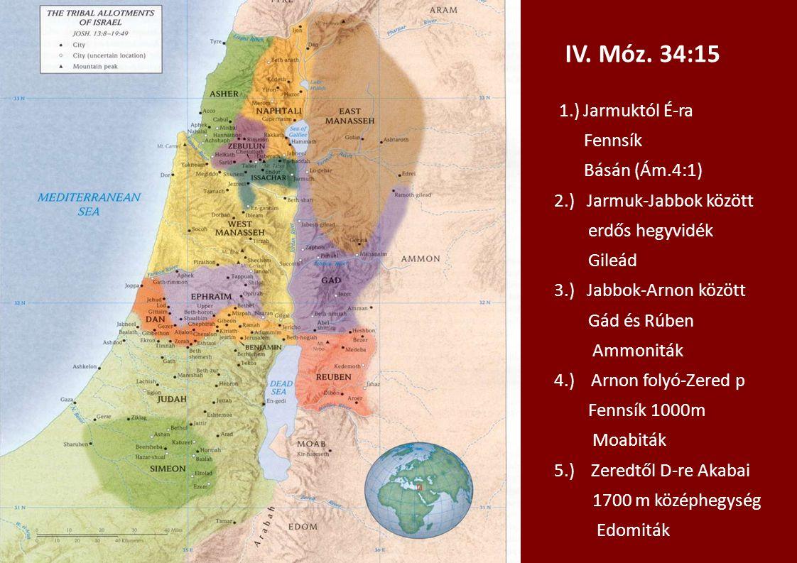 IV. Móz. 34:15 1.) Jarmuktól É-ra Fennsík Básán (Ám.4:1) 2.) Jarmuk-Jabbok között erdős hegyvidék Gileád 3.) Jabbok-Arnon között Gád és Rúben Ammonitá