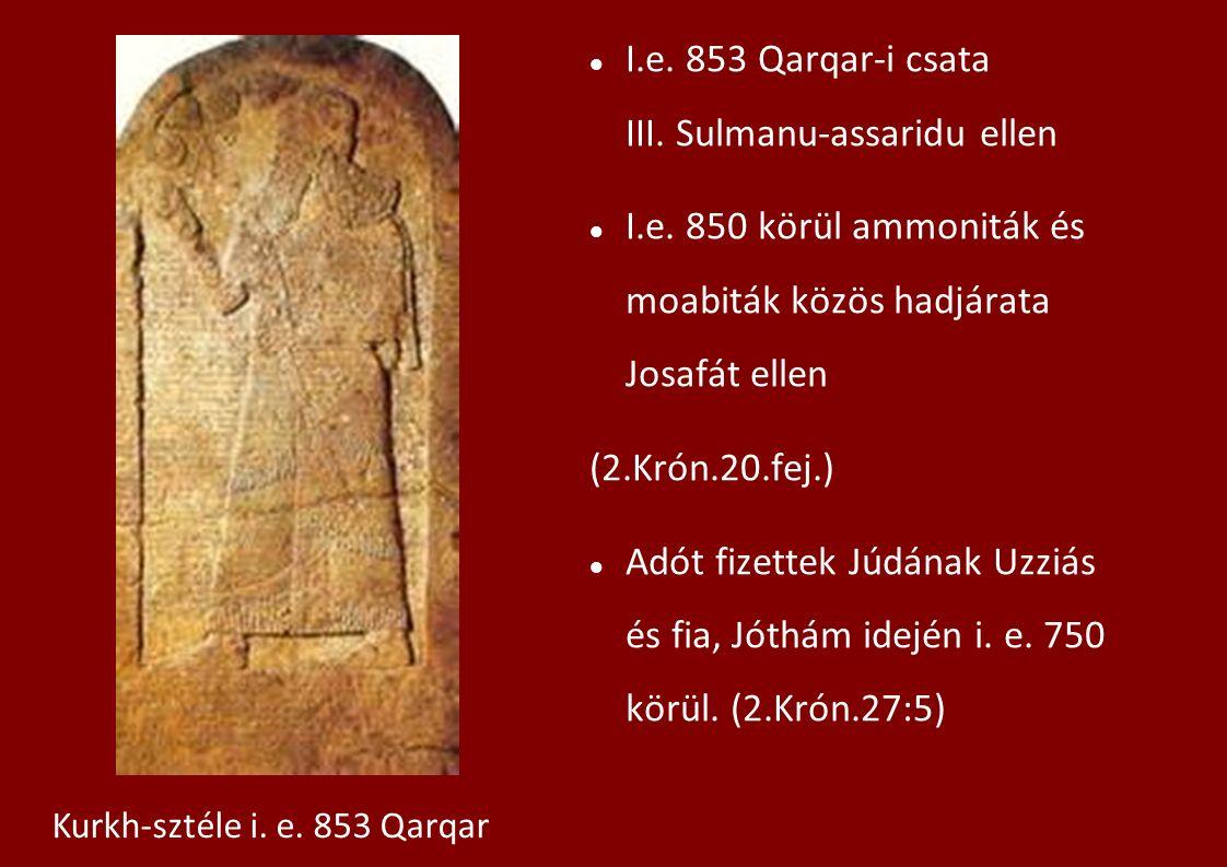I.e. 853 Qarqar-i csata III. Sulmanu-assaridu ellen I.e. 850 körül ammoniták és moabiták közös hadjárata Josafát ellen (2.Krón.20.fej.) Adót fizettek