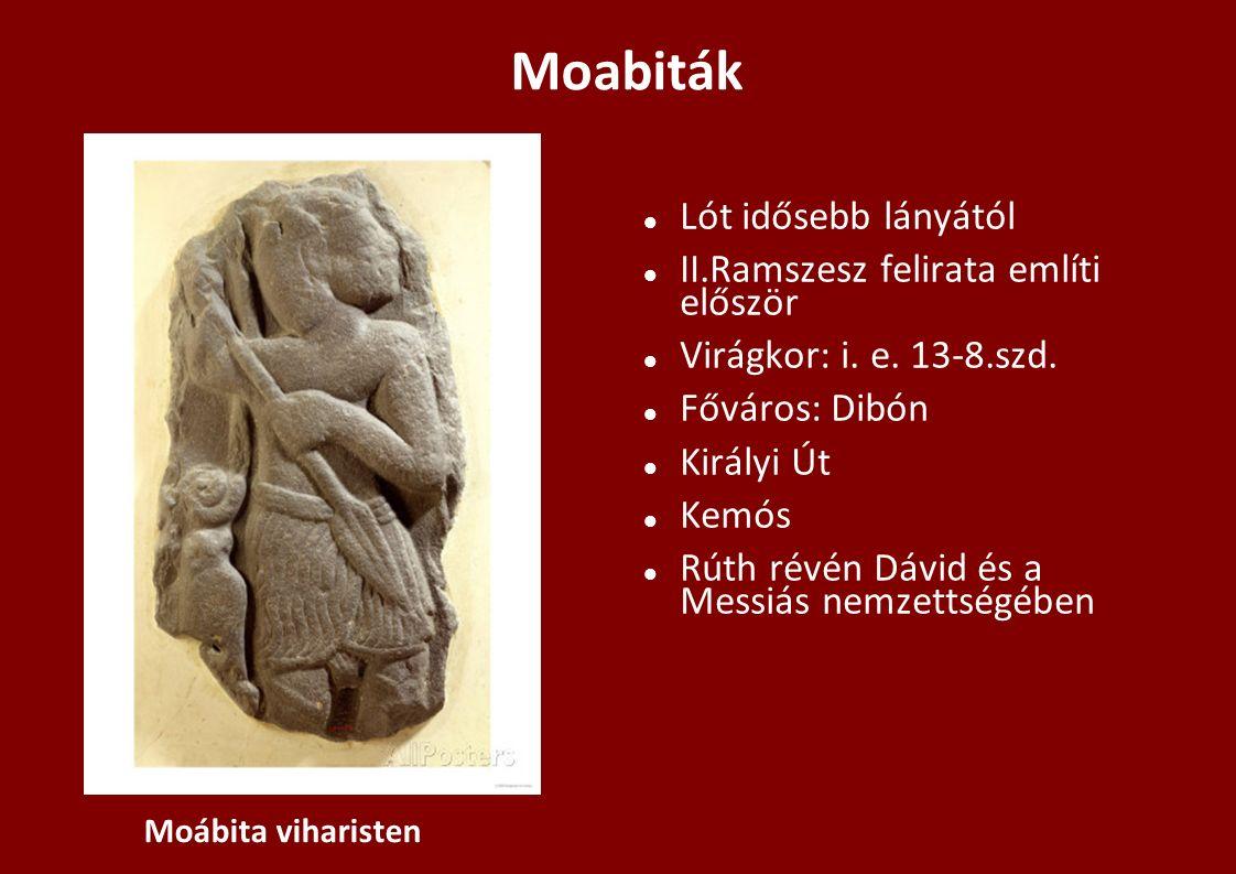 Moabiták Lót idősebb lányától II.Ramszesz felirata említi először Virágkor: i. e. 13-8.szd. Főváros: Dibón Királyi Út Kemós Rúth révén Dávid és a Mess
