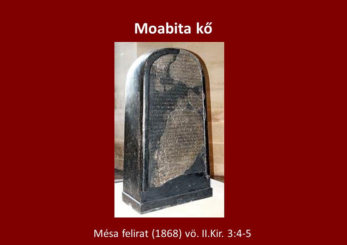 Moabita kő Mésa felirat (1868) vö. II.Kir. 3:4-5