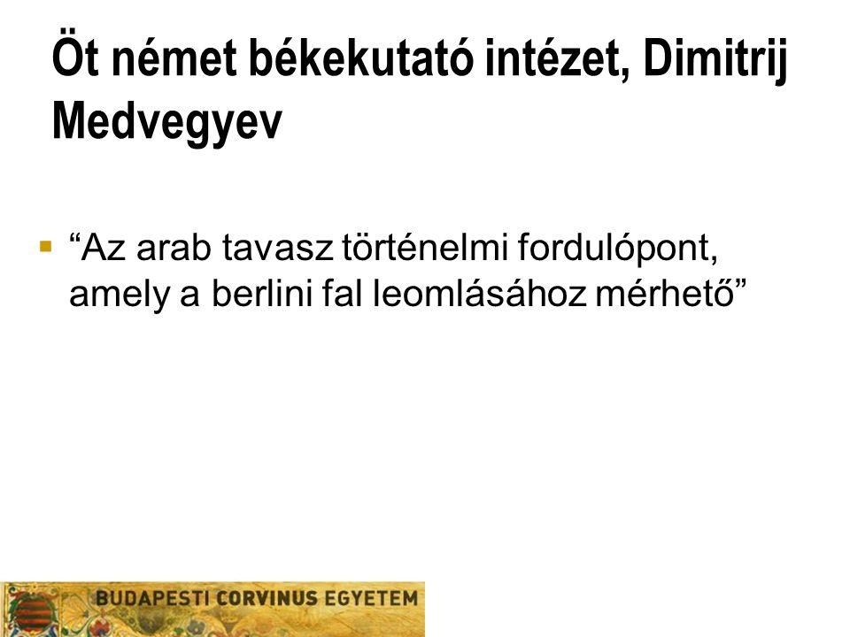 Öt német békekutató intézet, Dimitrij Medvegyev  Az arab tavasz történelmi fordulópont, amely a berlini fal leomlásához mérhető