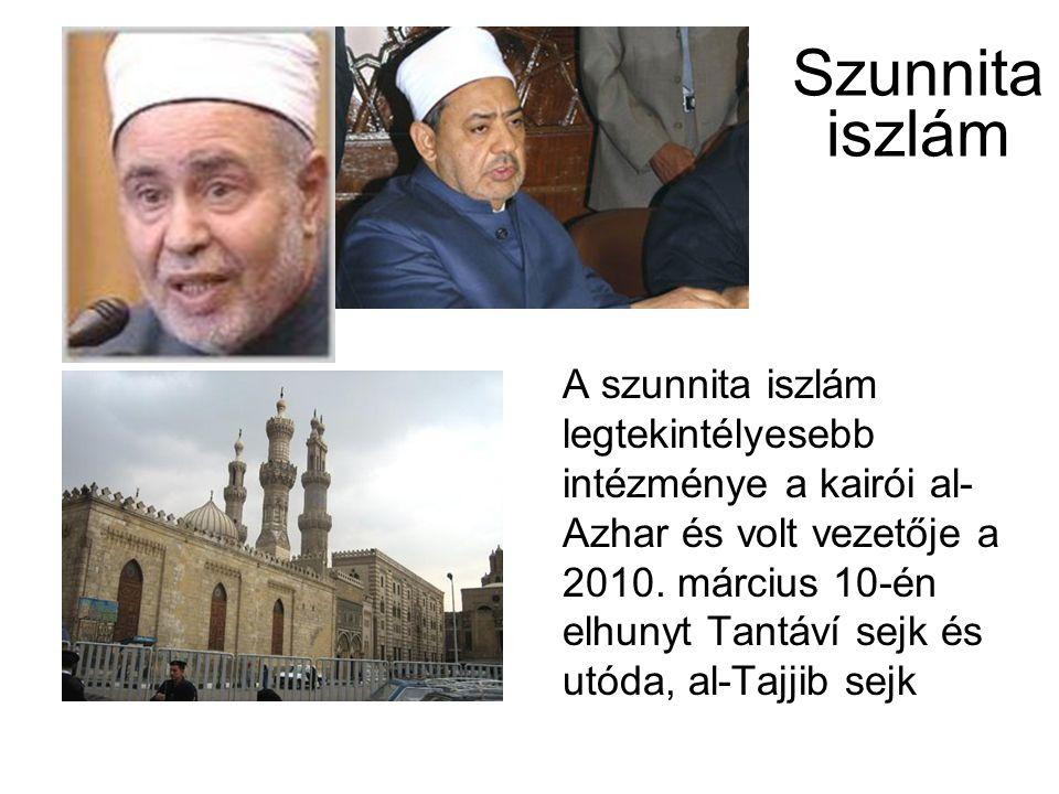 Szunnita iszlám A szunnita iszlám legtekintélyesebb intézménye a kairói al- Azhar és volt vezetője a 2010.