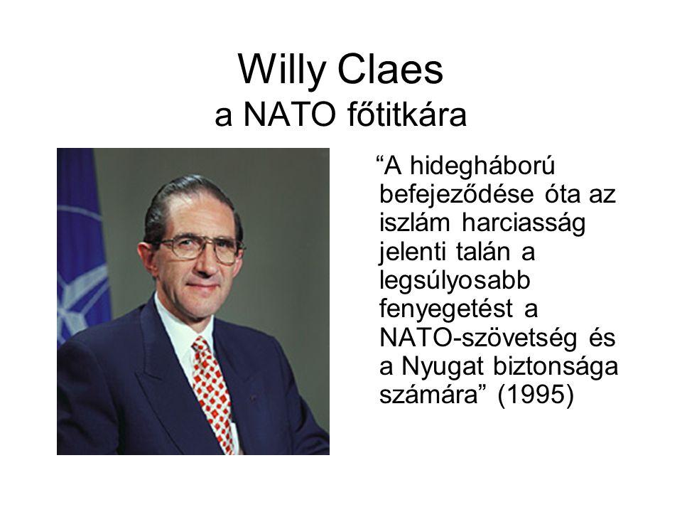 Willy Claes a NATO főtitkára A hidegháború befejeződése óta az iszlám harciasság jelenti talán a legsúlyosabb fenyegetést a NATO-szövetség és a Nyugat biztonsága számára (1995)