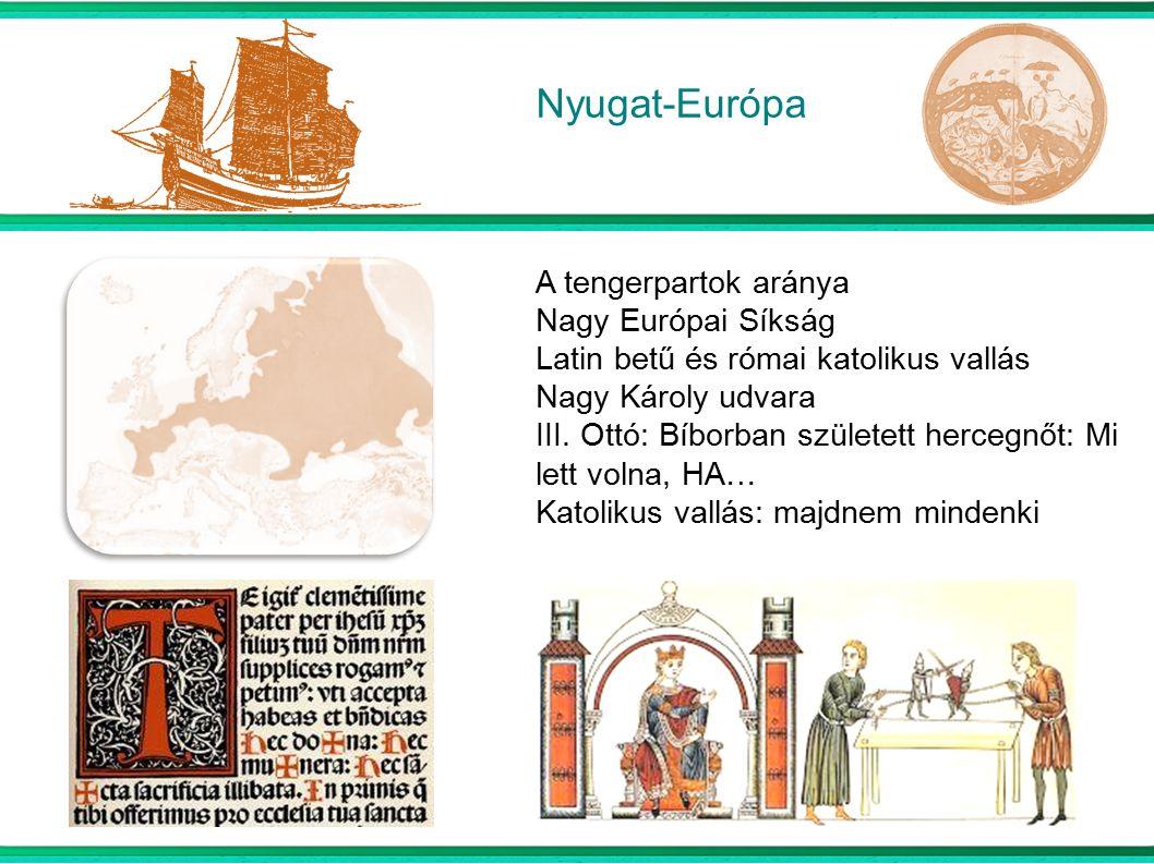 Nyugat-Európa A tengerpartok aránya Nagy Európai Síkság Latin betű és római katolikus vallás Nagy Károly udvara III.