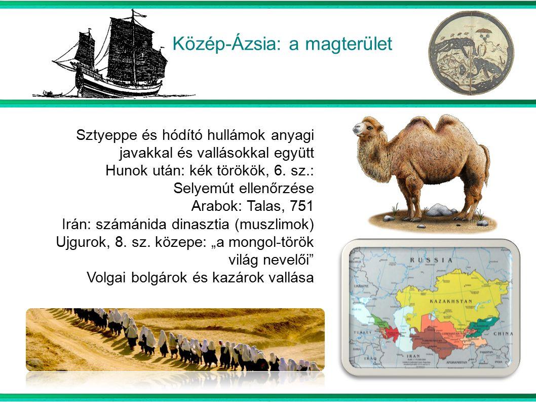 Közép-Ázsia: a magterület Sztyeppe és hódító hullámok anyagi javakkal és vallásokkal együtt Hunok után: kék törökök, 6.