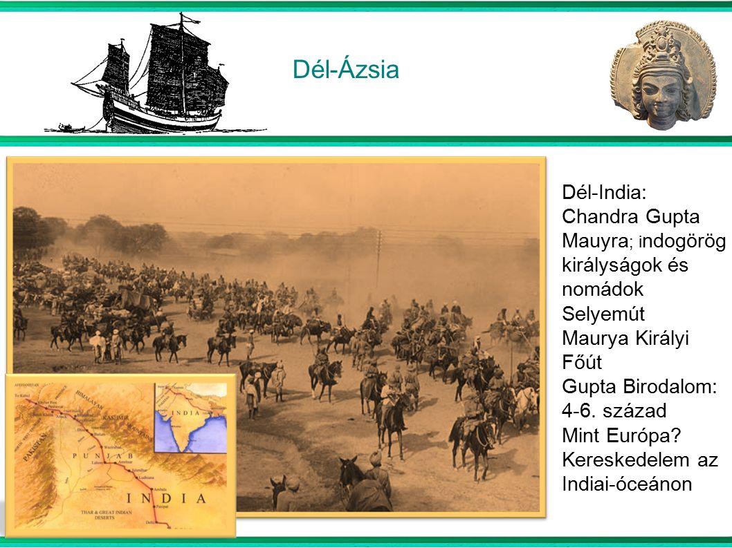 Dél-Ázsia Dél-India: Chandra Gupta Mauyra ; i ndogörög királyságok és nomádok Selyemút Maurya Királyi Főút Gupta Birodalom: 4-6.