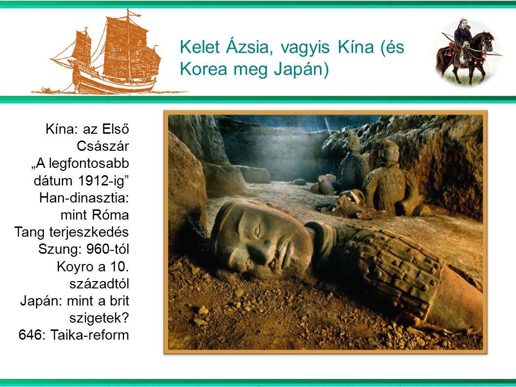 """Kelet Ázsia, vagyis Kína (és Korea meg Japán) Kína: az Első Császár """"A legfontosabb dátum 1912-ig Han-dinasztia: mint Róma Tang terjeszkedés Szung: 960-tól Koyro a 10."""