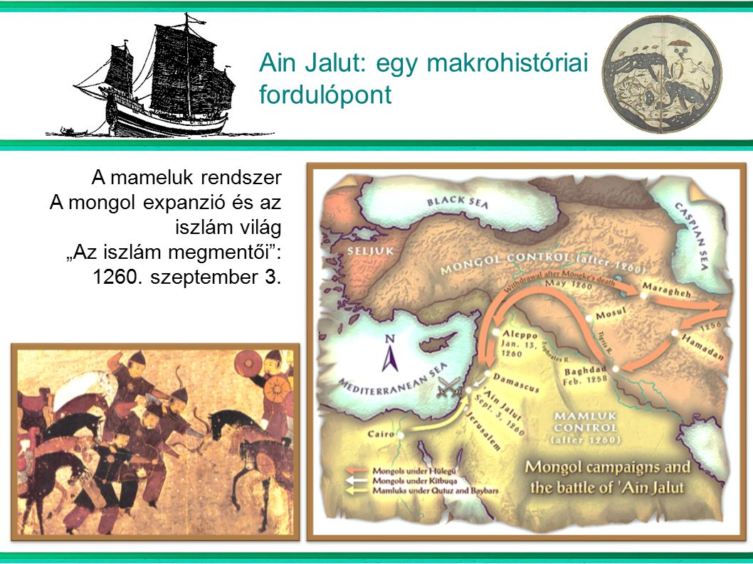 """Ain Jalut: egy makrohistóriai fordulópont A mameluk rendszer A mongol expanzió és az iszlám világ """"Az iszlám megmentői : 1260."""
