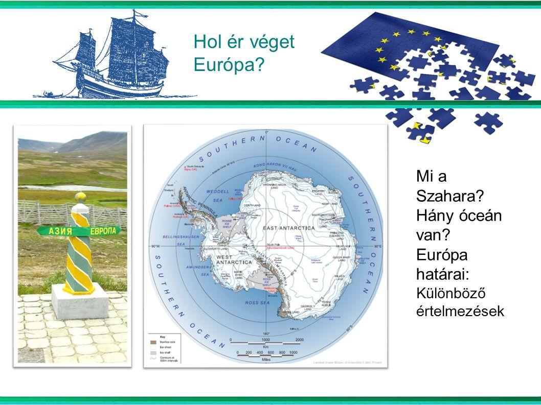 Hol ér véget Európa  Mi a Szahara Hány óceán van Európa határai: Különböző értelmezések