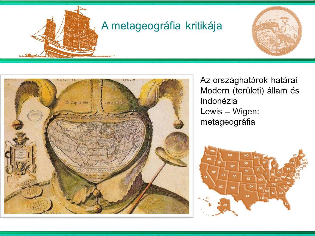 A metageográfia kritikája Az országhatárok határai Modern (területi) állam és Indonézia Lewis – Wigen: metageográfia