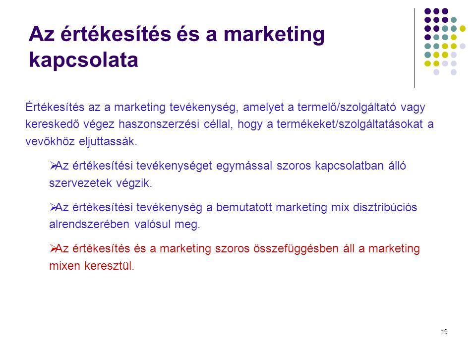 19 Az értékesítés és a marketing kapcsolata Értékesítés az a marketing tevékenység, amelyet a termelő/szolgáltató vagy kereskedő végez haszonszerzési céllal, hogy a termékeket/szolgáltatásokat a vevőkhöz eljuttassák.