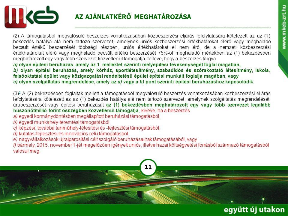 11 (2) A támogatásból megvalósuló beszerzés vonatkozásában közbeszerzési eljárás lefolytatására kötelezett az az (1) bekezdés hatálya alá nem tartozó