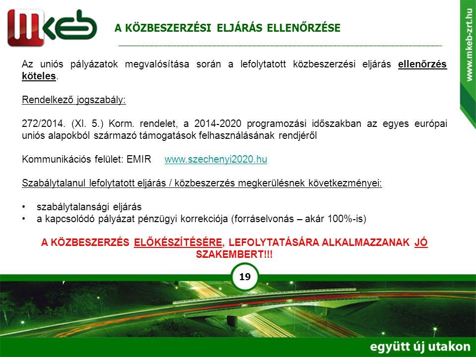 19 Az uniós pályázatok megvalósítása során a lefolytatott közbeszerzési eljárás ellenőrzés köteles. Rendelkező jogszabály: 272/2014. (XI. 5.) Korm. re