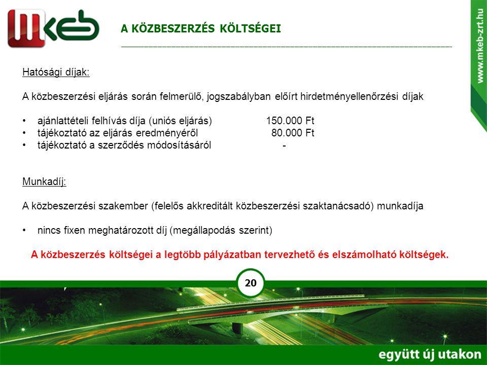 20 Hatósági díjak: A közbeszerzési eljárás során felmerülő, jogszabályban előírt hirdetményellenőrzési díjak ajánlattételi felhívás díja (uniós eljárá