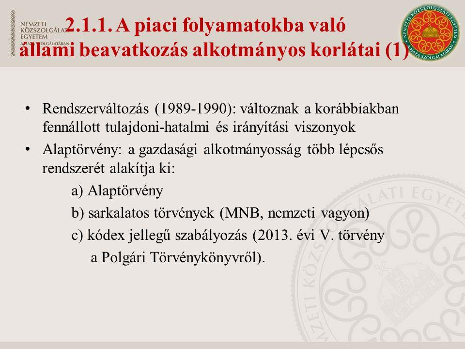 2.1.1. A piaci folyamatokba való állami beavatkozás alkotmányos korlátai (1) Rendszerváltozás (1989-1990): változnak a korábbiakban fennállott tulajdo
