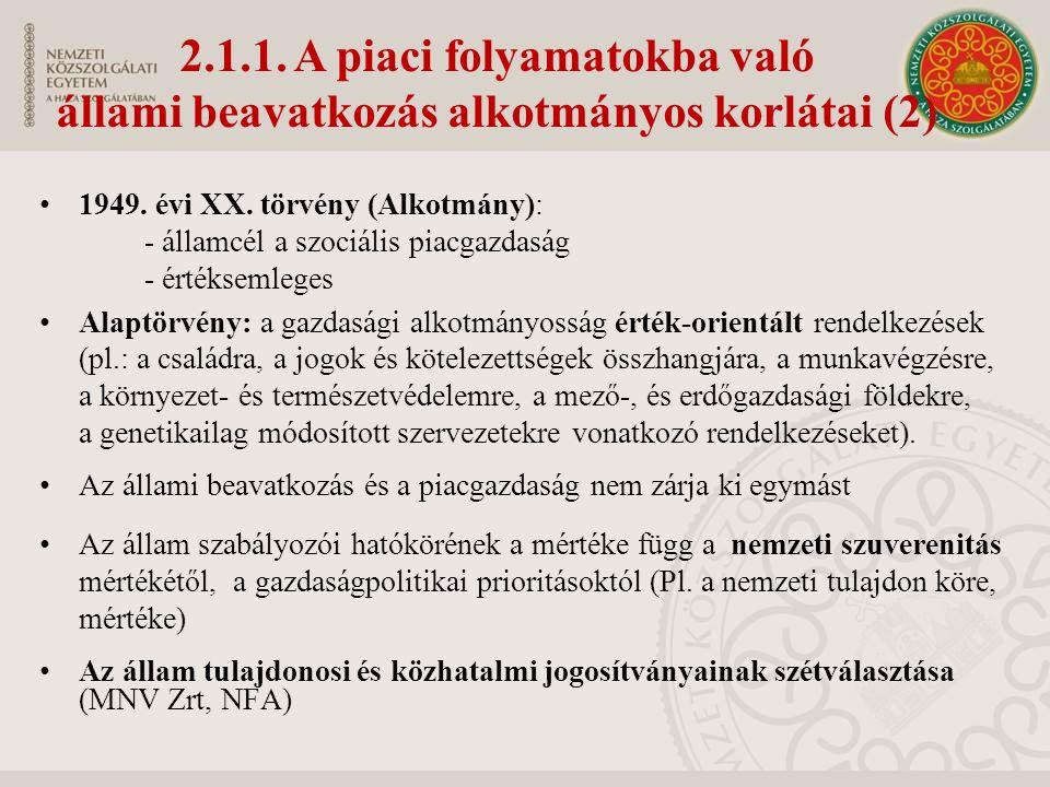 1949. évi XX. törvény (Alkotmány): - államcél a szociális piacgazdaság - értéksemleges Alaptörvény: a gazdasági alkotmányosság érték-orientált rendelk