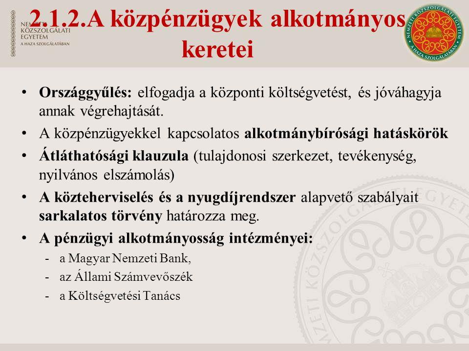 2.1.2.A közpénzügyek alkotmányos keretei Országgyűlés: elfogadja a központi költségvetést, és jóváhagyja annak végrehajtását. A közpénzügyekkel kapcso