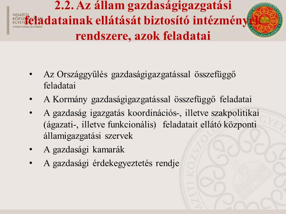 2.2. Az állam gazdaságigazgatási feladatainak ellátását biztosító intézmények rendszere, azok feladatai Az Országgyűlés gazdaságigazgatással összefügg