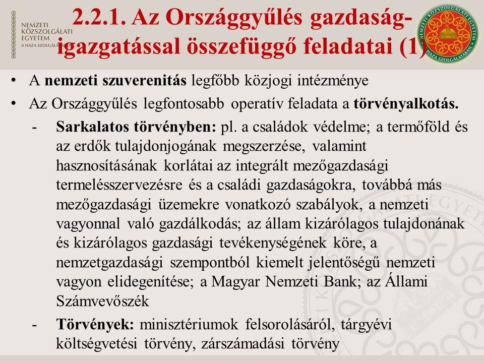 2.2.1. Az Országgyűlés gazdaság- igazgatással összefüggő feladatai (1) A nemzeti szuverenitás legfőbb közjogi intézménye Az Országgyűlés legfontosabb