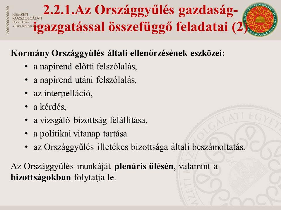 2.2.1.Az Országgyűlés gazdaság- igazgatással összefüggő feladatai (2) Kormány Országgyűlés általi ellenőrzésének eszközei: a napirend előtti felszólal