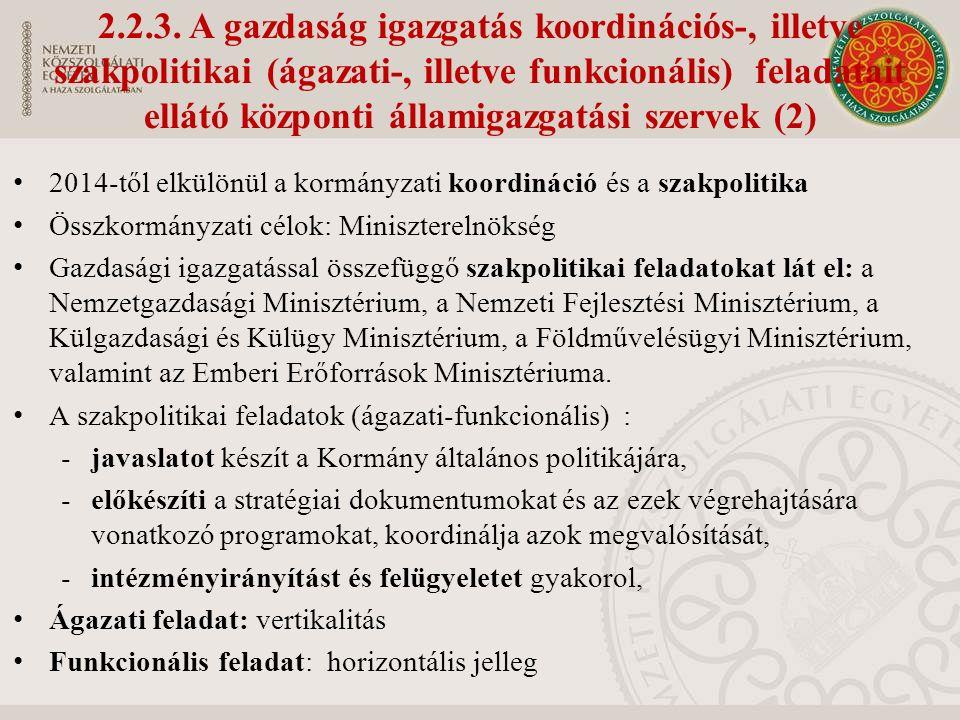 2014-től elkülönül a kormányzati koordináció és a szakpolitika Összkormányzati célok: Miniszterelnökség Gazdasági igazgatással összefüggő szakpolitikai feladatokat lát el: a Nemzetgazdasági Minisztérium, a Nemzeti Fejlesztési Minisztérium, a Külgazdasági és Külügy Minisztérium, a Földművelésügyi Minisztérium, valamint az Emberi Erőforrások Minisztériuma.
