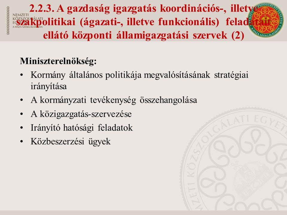 Miniszterelnökség: Kormány általános politikája megvalósításának stratégiai irányítása A kormányzati tevékenység összehangolása A közigazgatás-szervezése Irányító hatósági feladatok Közbeszerzési ügyek