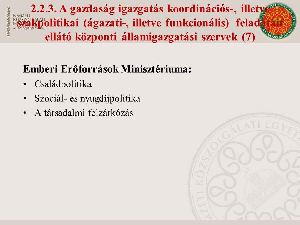2.2.3. A gazdaság igazgatás koordinációs-, illetve szakpolitikai (ágazati-, illetve funkcionális) feladatait ellátó központi államigazgatási szervek (