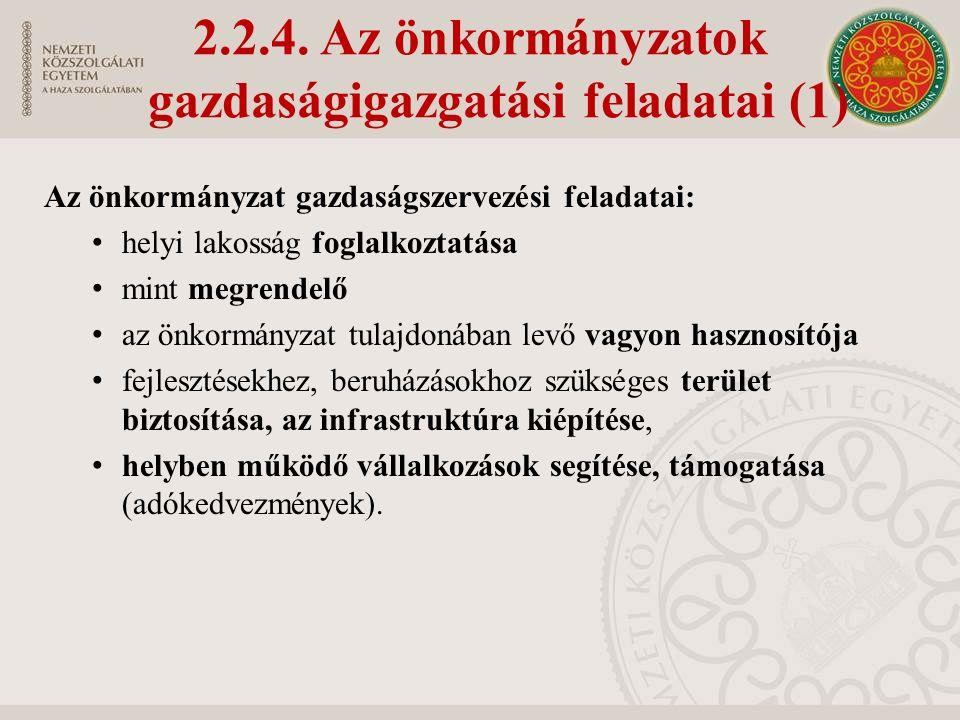 2.2.4. Az önkormányzatok gazdaságigazgatási feladatai (1) Az önkormányzat gazdaságszervezési feladatai: helyi lakosság foglalkoztatása mint megrendelő