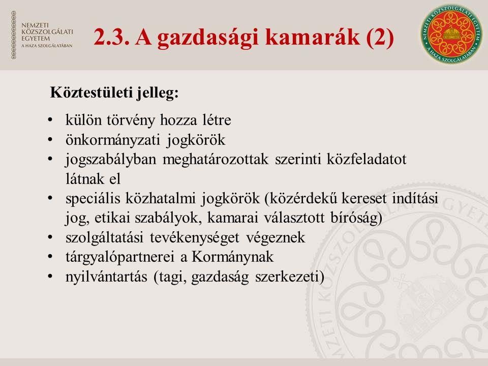 2.3. A gazdasági kamarák (2) Köztestületi jelleg: külön törvény hozza létre önkormányzati jogkörök jogszabályban meghatározottak szerinti közfeladatot