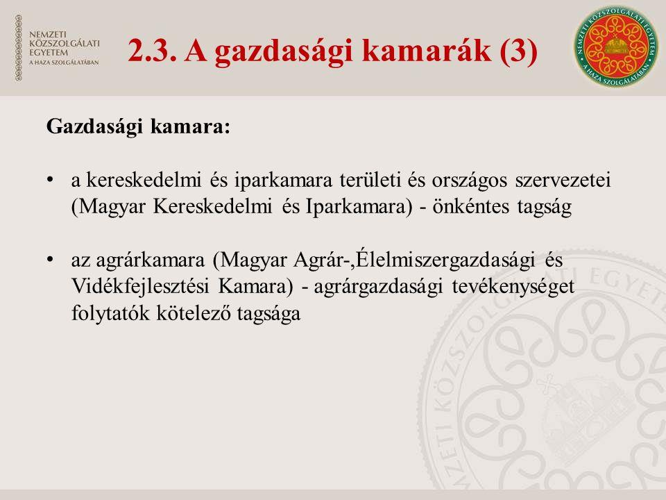 2.3. A gazdasági kamarák (3) Gazdasági kamara: a kereskedelmi és iparkamara területi és országos szervezetei (Magyar Kereskedelmi és Iparkamara) - önk