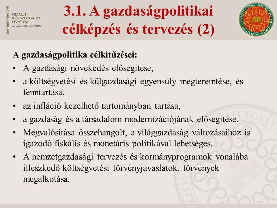 3.1. A gazdaságpolitikai célképzés és tervezés (2) A gazdaságpolitika célkitűzései: A gazdasági növekedés elősegítése, a költségvetési és külgazdasági