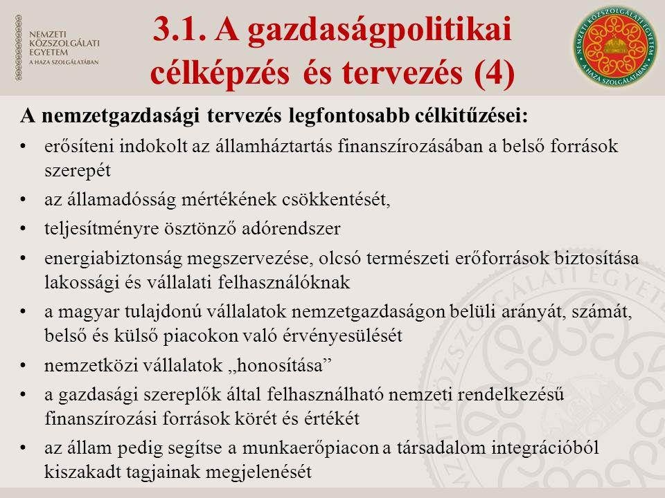 3.1. A gazdaságpolitikai célképzés és tervezés (4) A nemzetgazdasági tervezés legfontosabb célkitűzései: erősíteni indokolt az államháztartás finanszí